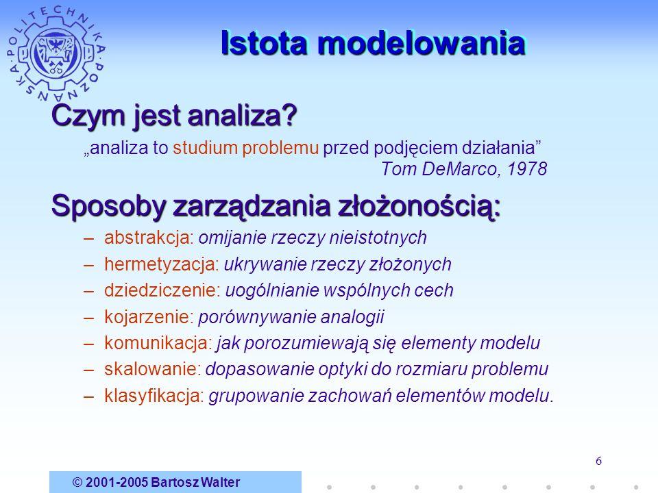 © 2001-2005 Bartosz Walter 6 Istota modelowania Czym jest analiza? analiza to studium problemu przed podjęciem działania Tom DeMarco, 1978 Sposoby zar