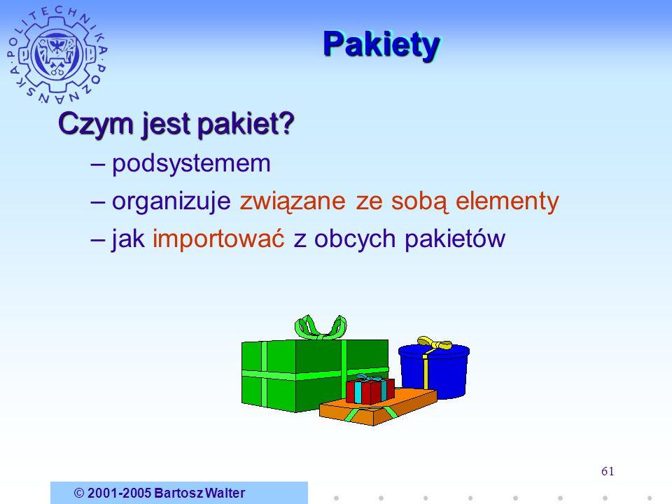 © 2001-2005 Bartosz Walter 61 PakietyPakiety Czym jest pakiet? –podsystemem –organizuje związane ze sobą elementy –jak importować z obcych pakietów