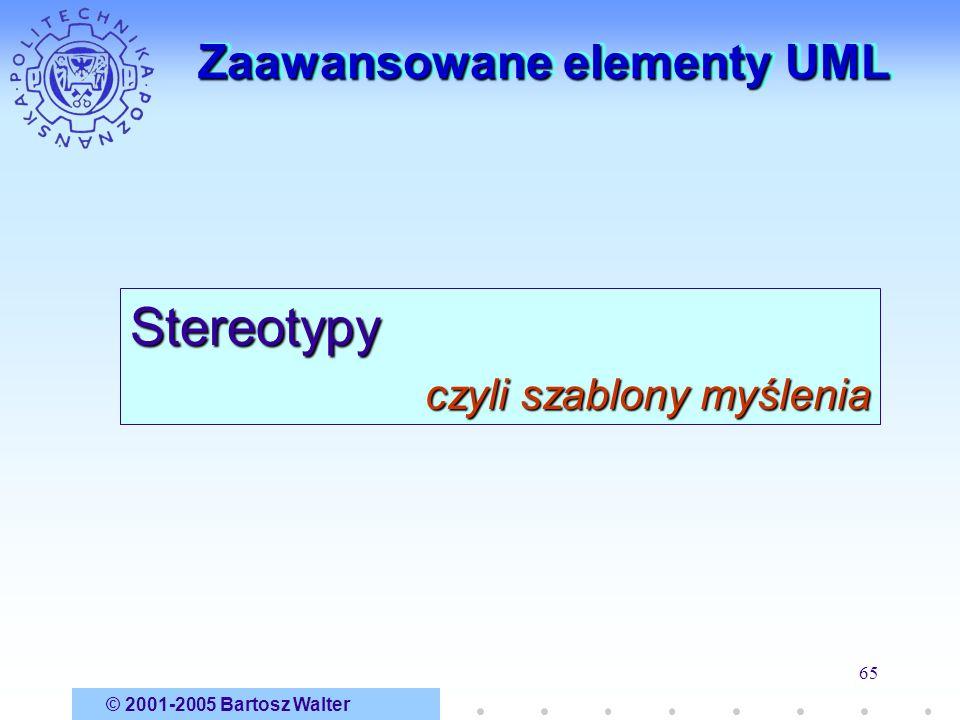 © 2001-2005 Bartosz Walter 65 Zaawansowane elementy UML Stereotypy czyli szablony myślenia