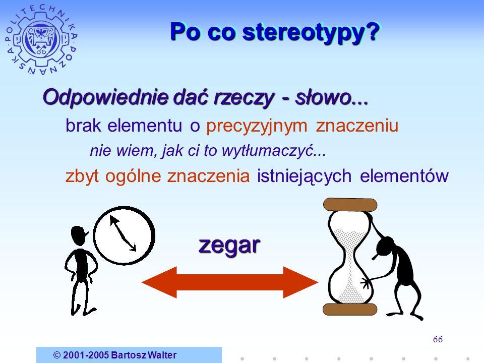 © 2001-2005 Bartosz Walter 66 Po co stereotypy? Odpowiednie dać rzeczy - słowo... brak elementu o precyzyjnym znaczeniu nie wiem, jak ci to wytłumaczy