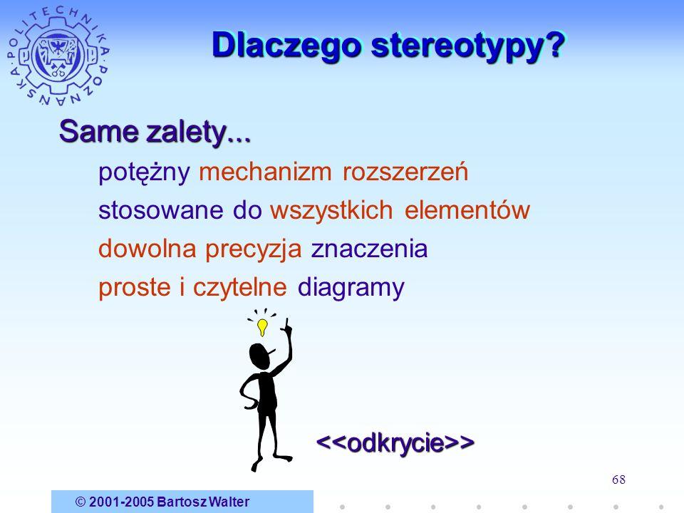 © 2001-2005 Bartosz Walter 68 Dlaczego stereotypy? Same zalety... potężny mechanizm rozszerzeń stosowane do wszystkich elementów dowolna precyzja znac