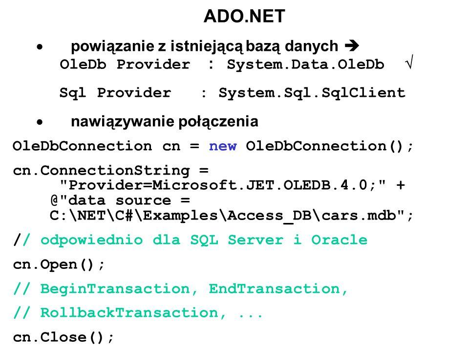 ADO.NET powiązanie z istniejącą bazą danych OleDb Provider : System.Data.OleDb Sql Provider : System.Sql.SqlClient nawiązywanie połączenia OleDbConnec