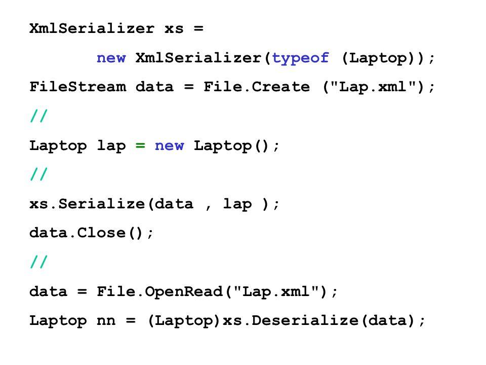 XmlSerializer xs = new XmlSerializer(typeof (Laptop)); FileStream data = File.Create (