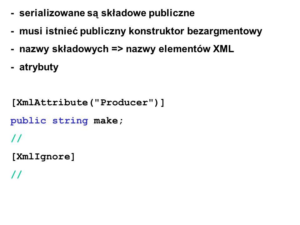 - serializowane są składowe publiczne - musi istnieć publiczny konstruktor bezargmentowy - nazwy składowych => nazwy elementów XML - atrybuty [XmlAttr