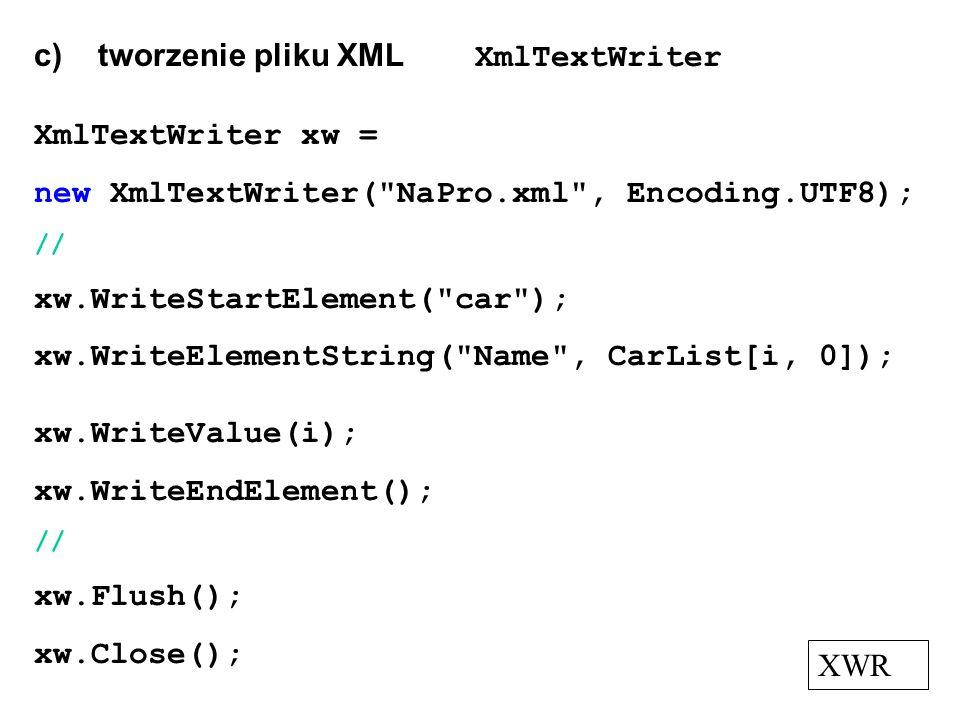 c) tworzenie pliku XML XmlTextWriter XmlTextWriter xw = new XmlTextWriter(