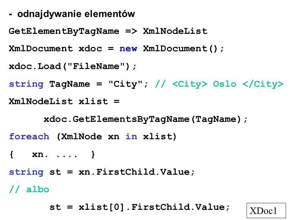 - odnajdywanie elementów GetElementByTagName => XmlNodeList XmlDocument xdoc = new XmlDocument(); xdoc.Load(