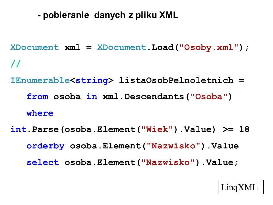 - pobieranie danych z pliku XML XDocument xml = XDocument.Load(