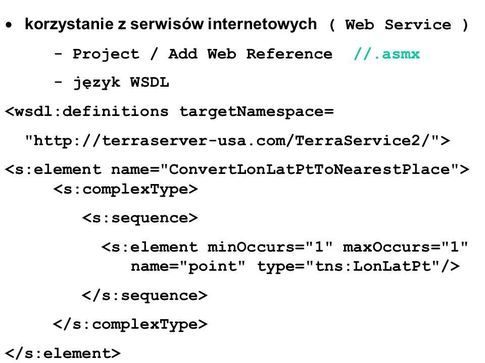 korzystanie z serwisów internetowych ( Web Service ) - Project / Add Web Reference //.asmx - język WSDL <wsdl:definitions targetNamespace=