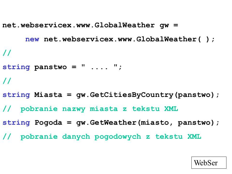 net.webservicex.www.GlobalWeather gw = new net.webservicex.www.GlobalWeather( ); // string panstwo =