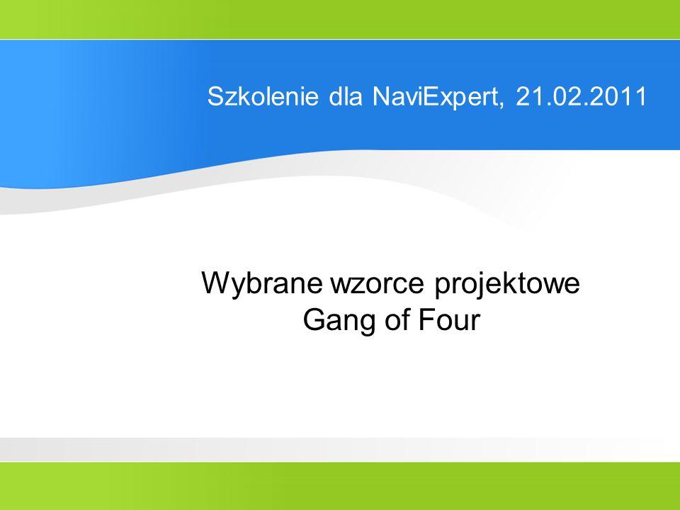 Szkolenie dla NaviExpert, 21.02.2011 Wybrane wzorce projektowe Gang of Four