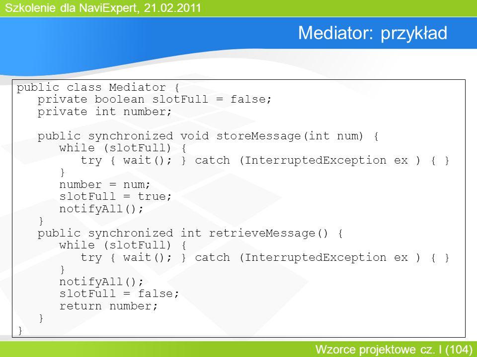Szkolenie dla NaviExpert, 21.02.2011 Wzorce projektowe cz. I (104) Mediator: przykład public class Mediator { private boolean slotFull = false; privat