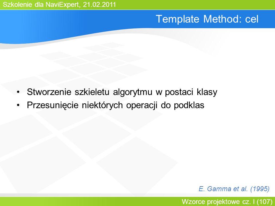 Szkolenie dla NaviExpert, 21.02.2011 Wzorce projektowe cz. I (107) Template Method: cel Stworzenie szkieletu algorytmu w postaci klasy Przesunięcie ni