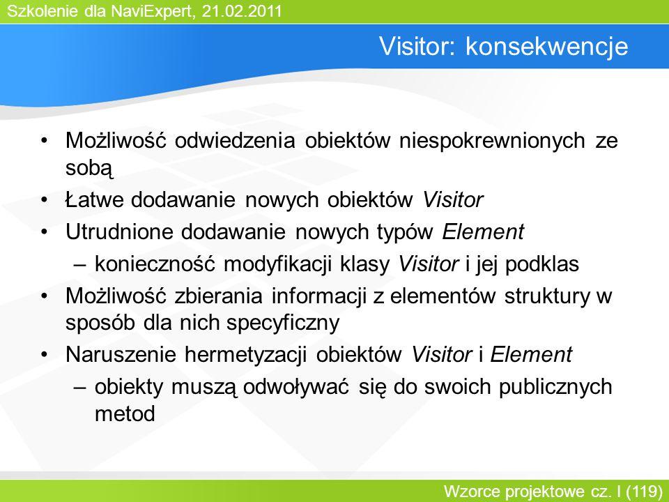 Szkolenie dla NaviExpert, 21.02.2011 Wzorce projektowe cz. I (119) Visitor: konsekwencje Możliwość odwiedzenia obiektów niespokrewnionych ze sobą Łatw
