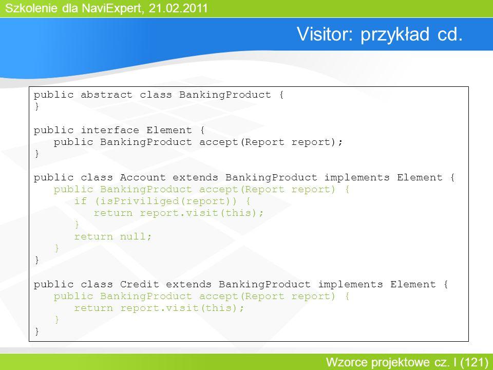 Szkolenie dla NaviExpert, 21.02.2011 Wzorce projektowe cz. I (121) Visitor: przykład cd. public abstract class BankingProduct { } public interface Ele