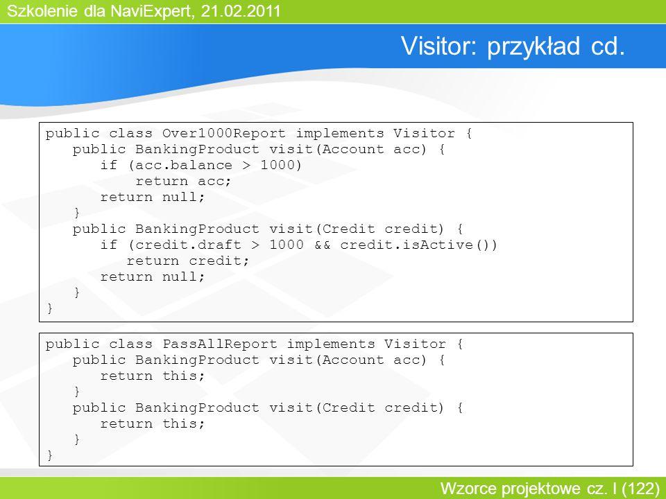 Szkolenie dla NaviExpert, 21.02.2011 Wzorce projektowe cz. I (122) Visitor: przykład cd. public class Over1000Report implements Visitor { public Banki