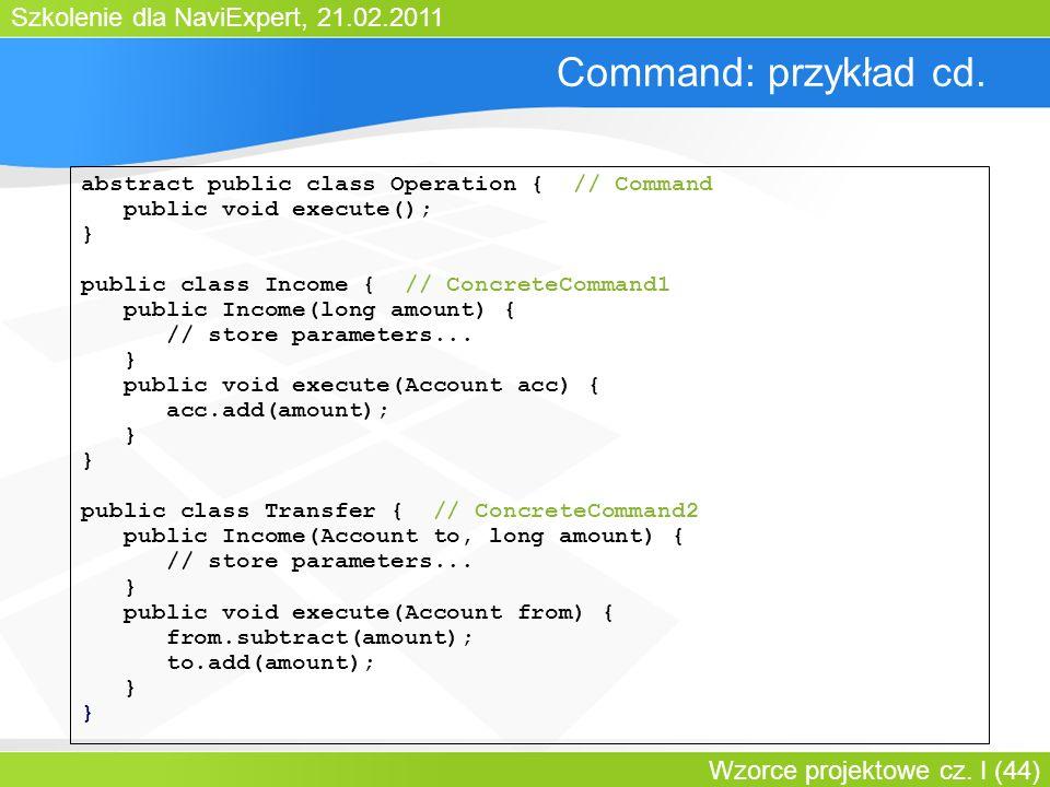 Szkolenie dla NaviExpert, 21.02.2011 Wzorce projektowe cz. I (44) Command: przykład cd. abstract public class Operation { // Command public void execu