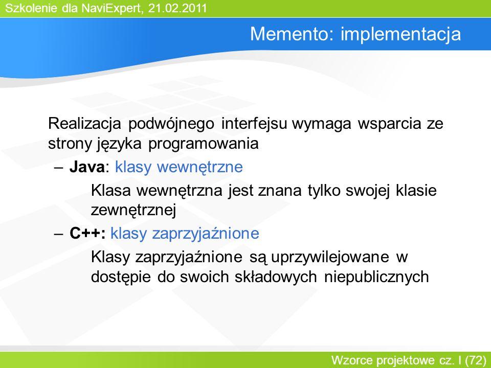 Szkolenie dla NaviExpert, 21.02.2011 Wzorce projektowe cz. I (72) Memento: implementacja Realizacja podwójnego interfejsu wymaga wsparcia ze strony ję