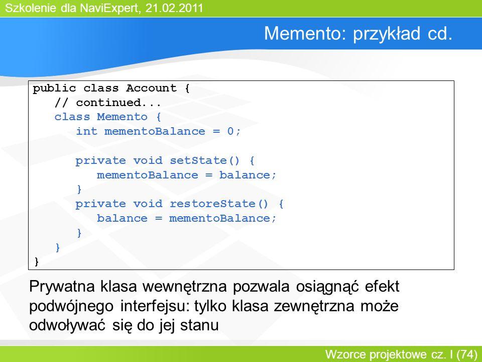 Szkolenie dla NaviExpert, 21.02.2011 Wzorce projektowe cz. I (74) Memento: przykład cd. public class Account { // continued... class Memento { int mem