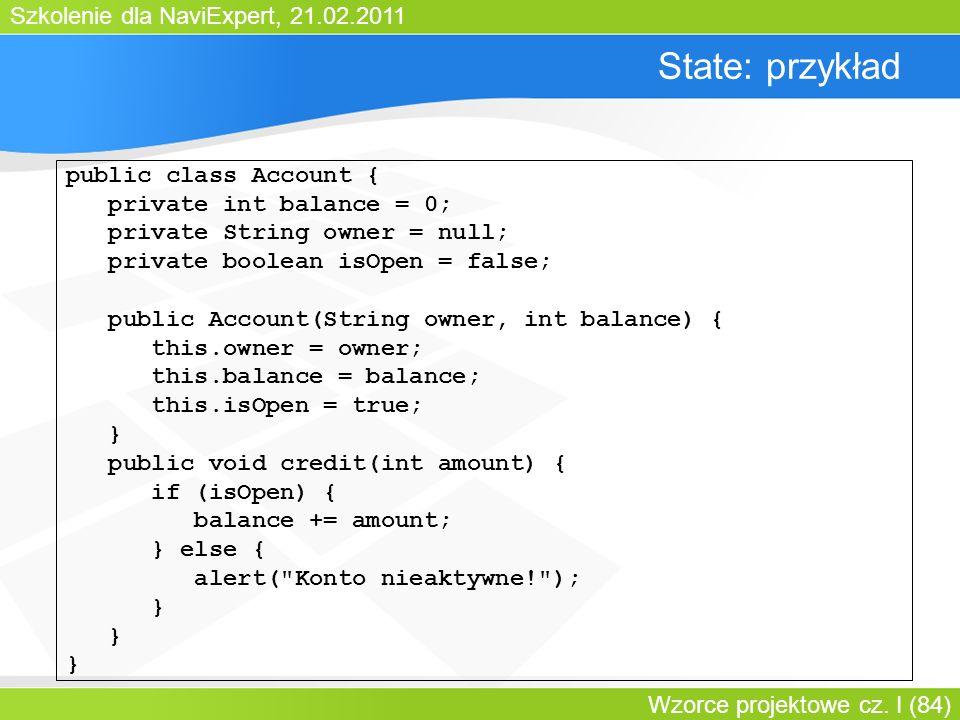 Szkolenie dla NaviExpert, 21.02.2011 Wzorce projektowe cz. I (84) State: przykład public class Account { private int balance = 0; private String owner