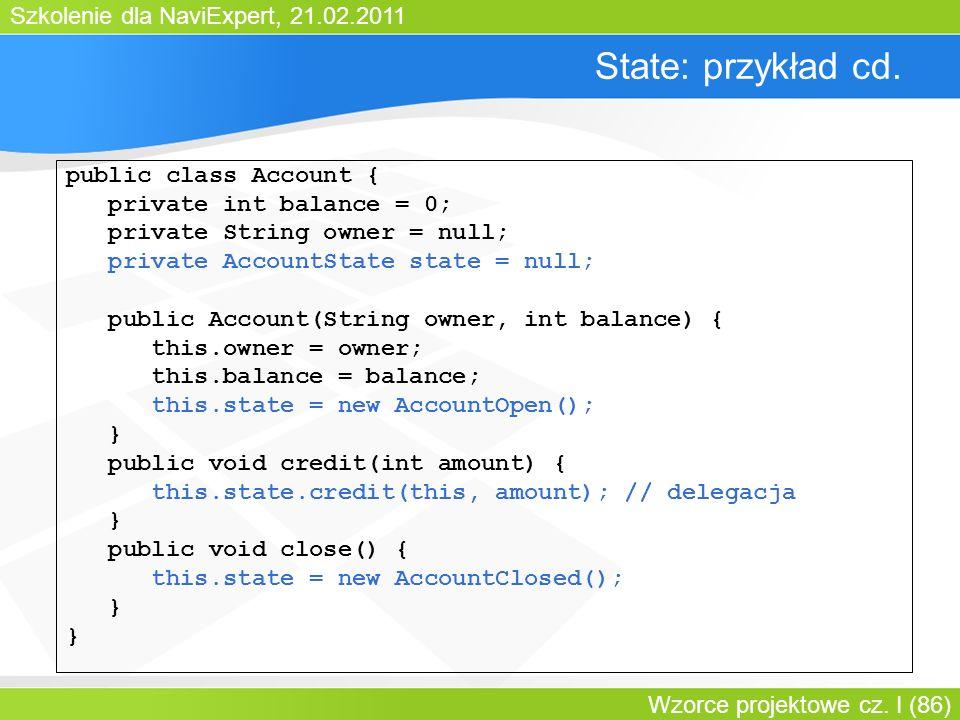 Szkolenie dla NaviExpert, 21.02.2011 Wzorce projektowe cz. I (86) State: przykład cd. public class Account { private int balance = 0; private String o