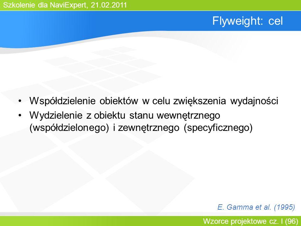 Szkolenie dla NaviExpert, 21.02.2011 Wzorce projektowe cz. I (96) Flyweight: cel Współdzielenie obiektów w celu zwiększenia wydajności Wydzielenie z o