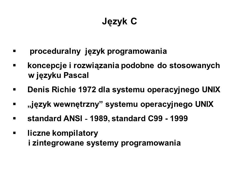 Język C proceduralny język programowania koncepcje i rozwiązania podobne do stosowanych w języku Pascal Denis Richie 1972 dla systemu operacyjnego UNI