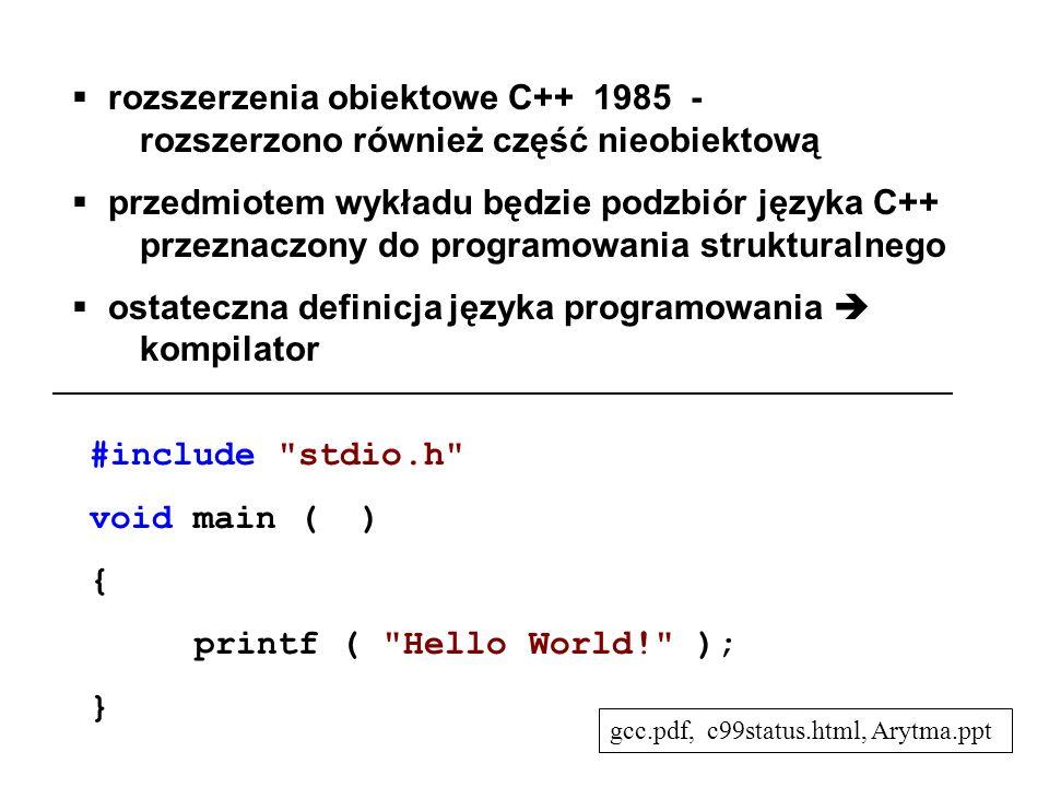 rozszerzenia obiektowe C++ 1985 - rozszerzono również część nieobiektową przedmiotem wykładu będzie podzbiór języka C++ przeznaczony do programowania