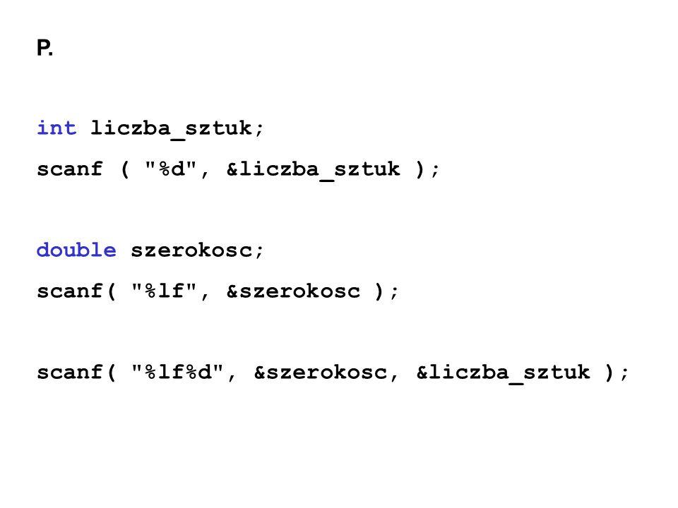 P. int liczba_sztuk; scanf (