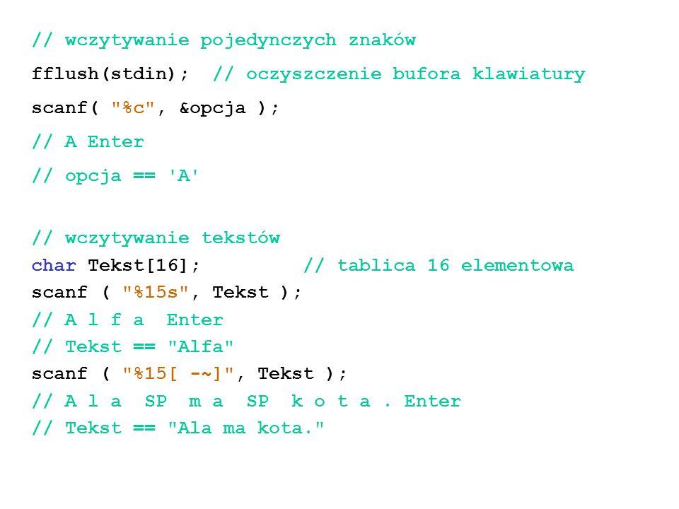 // wczytywanie pojedynczych znaków fflush(stdin); // oczyszczenie bufora klawiatury scanf(