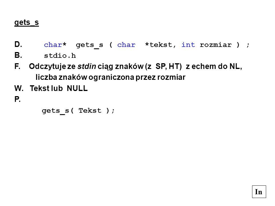 In gets_s D. char* gets_s ( char *tekst, int rozmiar ) ; B. stdio.h F. Odczytuje ze stdin ciąg znaków (z SP, HT) z echem do NL, liczba znaków ogranicz