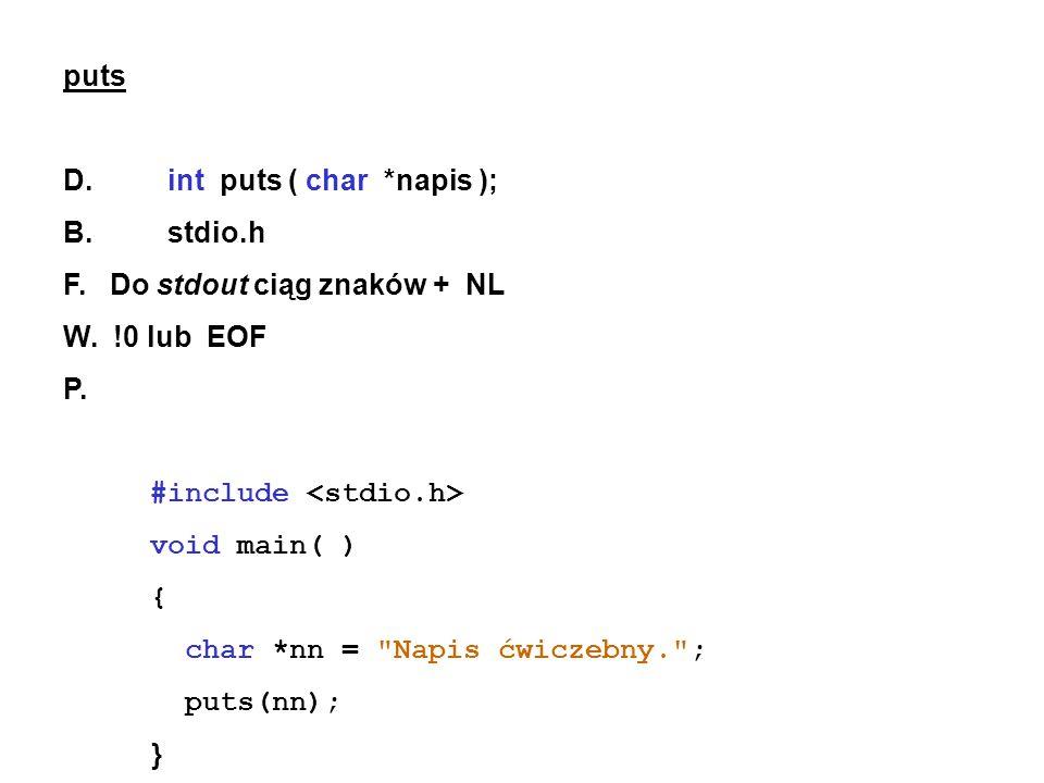 puts D.int puts ( char *napis ); B. stdio.h F. Do stdout ciąg znaków + NL W. !0 lub EOF P. #include void main( ) { char *nn =