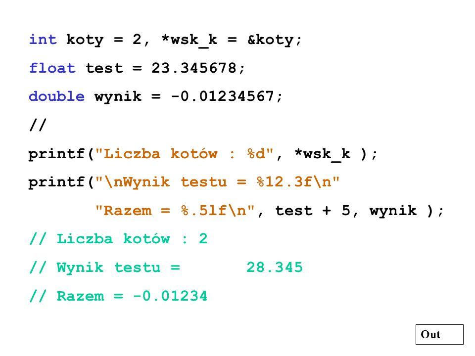 int koty = 2, *wsk_k = &koty; float test = 23.345678; double wynik = -0.01234567; // printf(