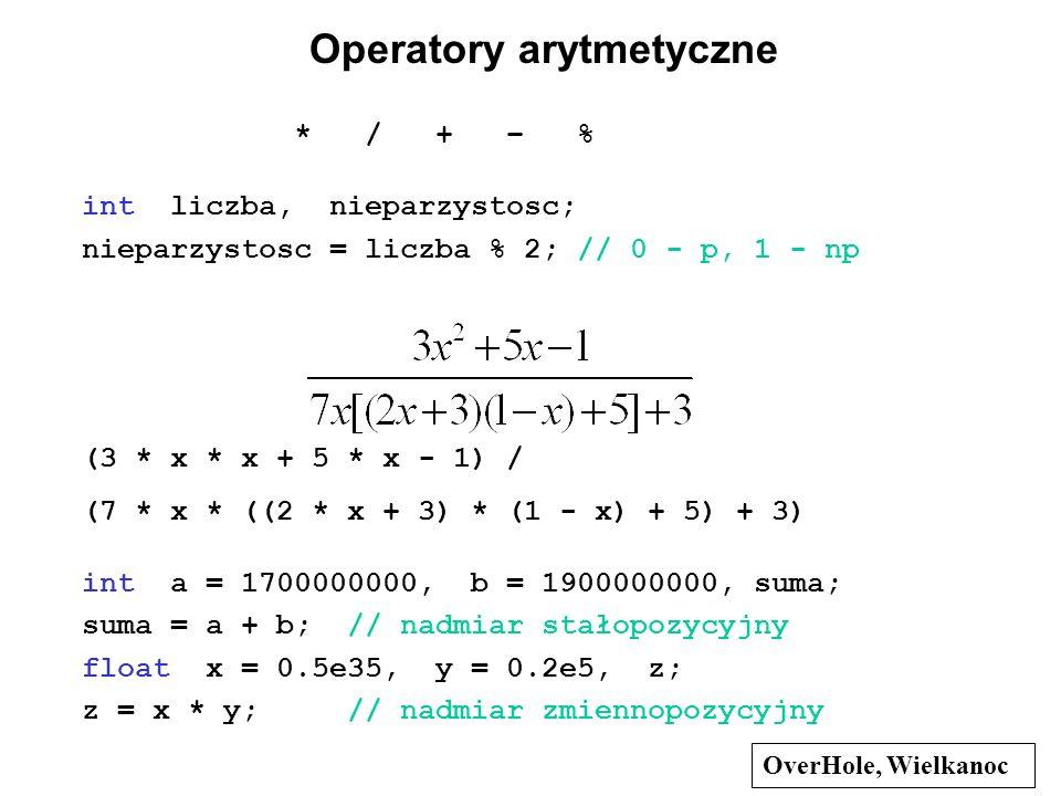 Operatory arytmetyczne * / + – % int liczba, nieparzystosc; nieparzystosc = liczba % 2; // 0 - p, 1 - np (3 * x * x + 5 * x - 1) / (7 * x * ((2 * x +