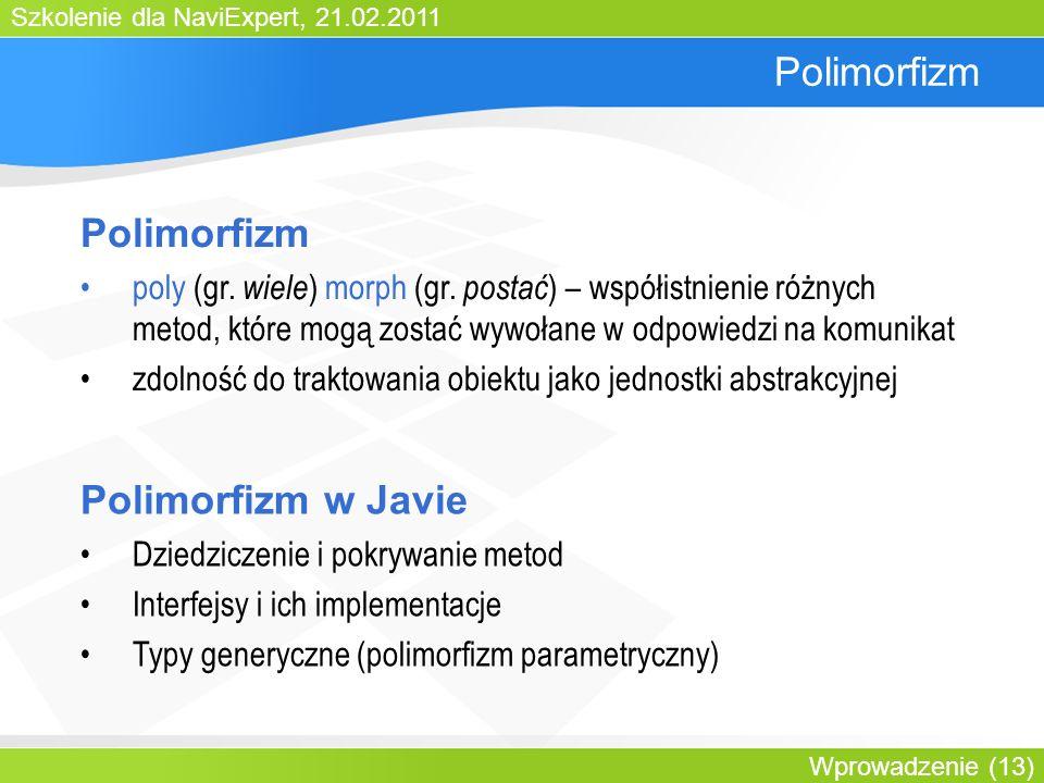 Szkolenie dla NaviExpert, 21.02.2011 Wprowadzenie (13) Polimorfizm poly (gr.