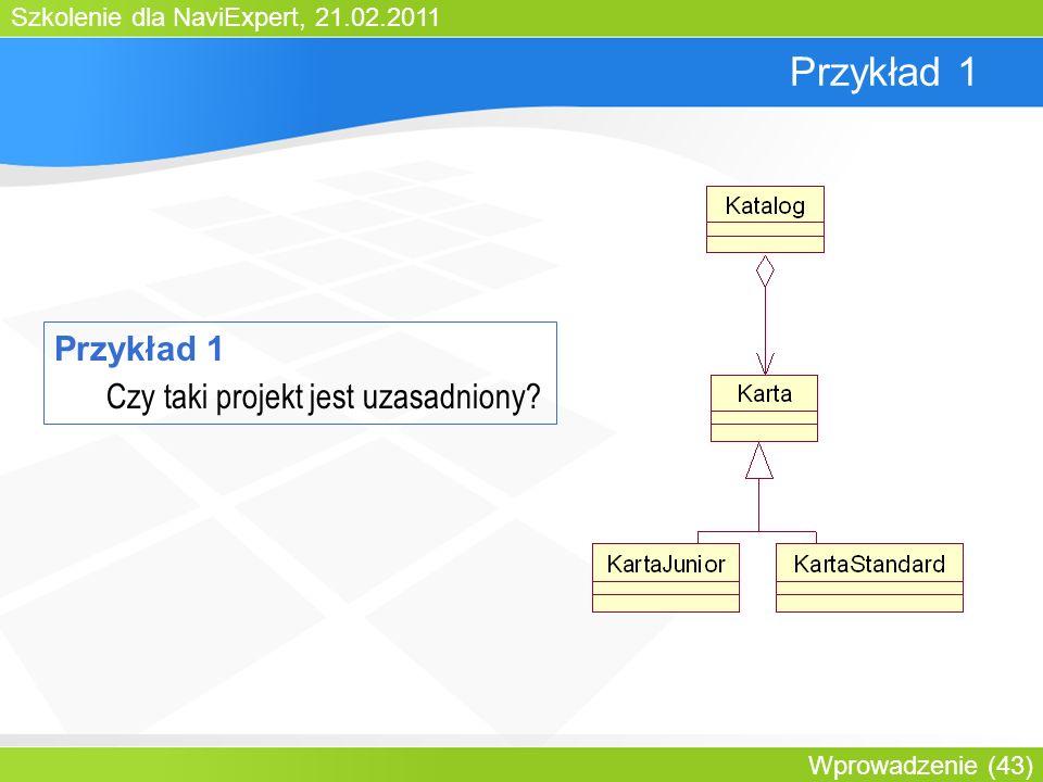 Szkolenie dla NaviExpert, 21.02.2011 Wprowadzenie (43) Przykład 1 Czy taki projekt jest uzasadniony?