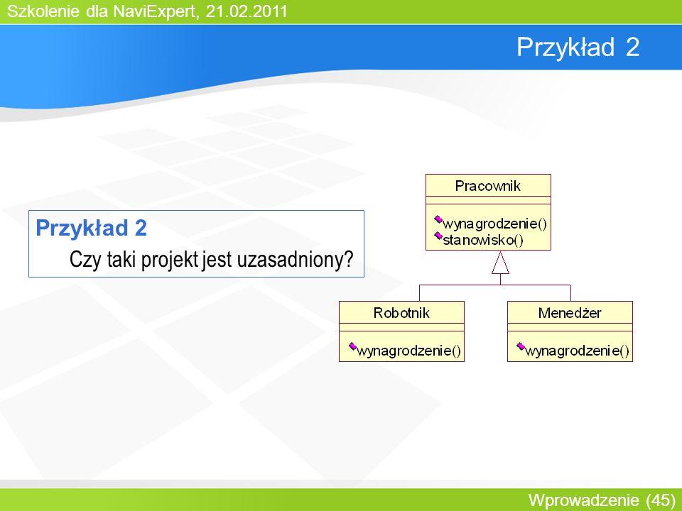 Szkolenie dla NaviExpert, 21.02.2011 Wprowadzenie (45) Przykład 2 Czy taki projekt jest uzasadniony?