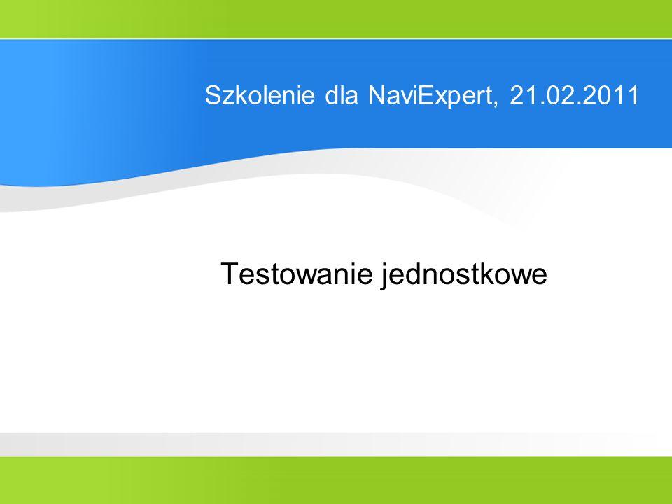 Szkolenie dla NaviExpert, 21.02.2011 Testowanie jednostkowe (12) Kolejność wykonania przypadków testowych public class RomanNumberTest extends TestCase { public RomanNumberTest(String testName) { super (testName); } public void testNajpierw () { } public void testPotem () { } nie można zapewnić takiej kolejności Przypadki testowe są wykonywane w dowolnej kolejności Przypadki testowe nie mogą mieć efektów ubocznych