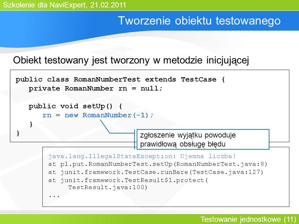 Szkolenie dla NaviExpert, 21.02.2011 Testowanie jednostkowe (11) java.lang.IllegalStateException: Ujemna liczba.