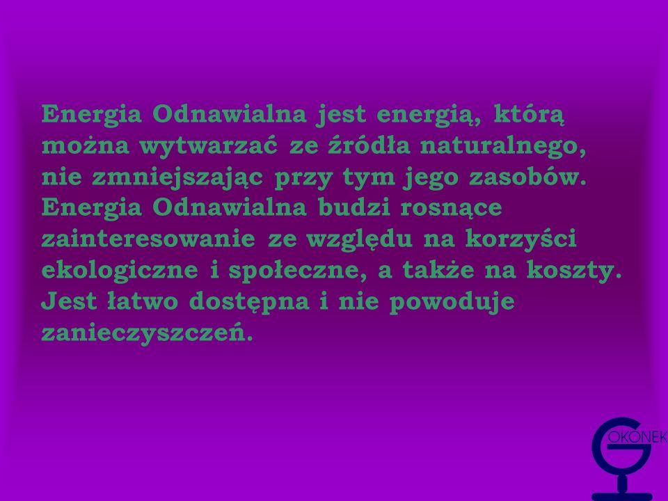 Istnieje pięć grup energii odnawialnych Energia WodnaEnergia Wodna Energia SłonecznaEnergia Słoneczna Energia WiatrowaEnergia Wiatrowa BiomasaBiomasa Energia GeometralnaEnergia Geometralna