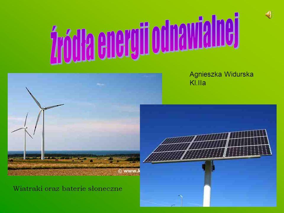 1 Wiatraki oraz baterie słoneczne Agnieszka Widurska Kl.IIa