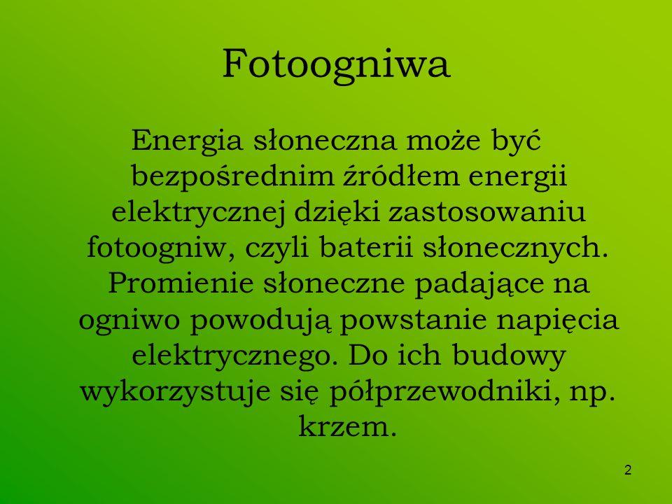 2 Fotoogniwa Energia słoneczna może być bezpośrednim źródłem energii elektrycznej dzięki zastosowaniu fotoogniw, czyli baterii słonecznych. Promienie