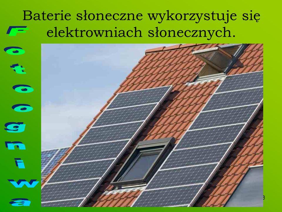 3 Baterie słoneczne wykorzystuje się elektrowniach słonecznych.