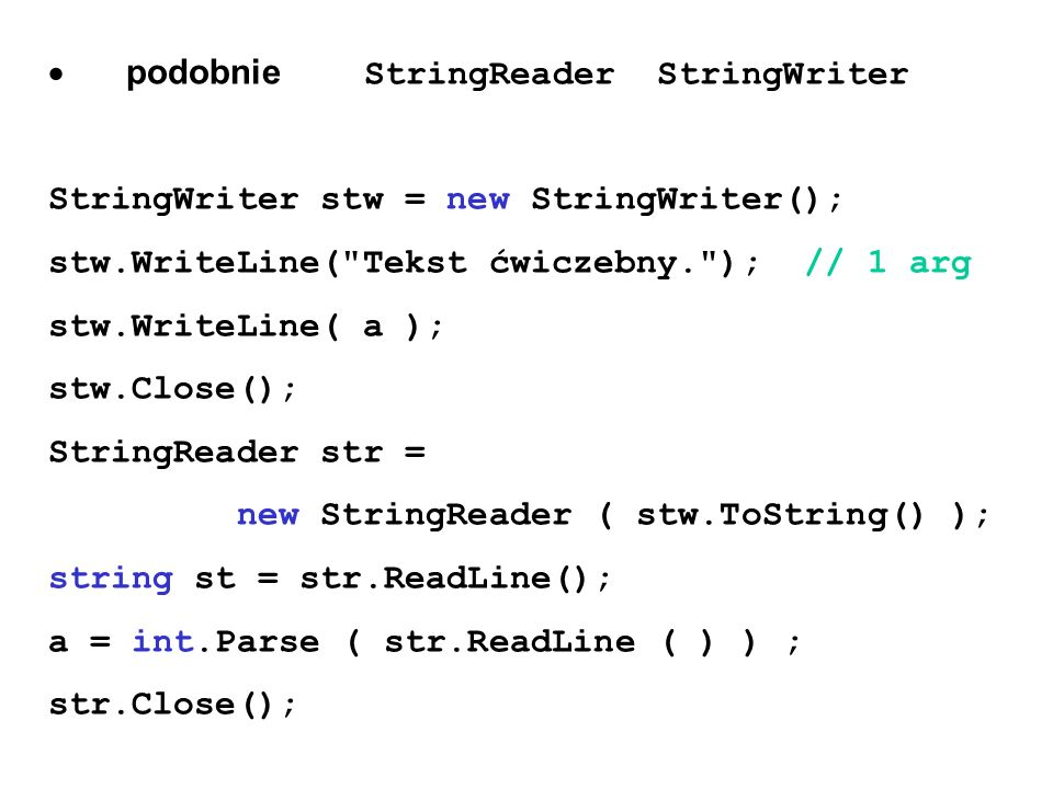 podobnie StringReader StringWriter StringWriter stw = new StringWriter(); stw.WriteLine(
