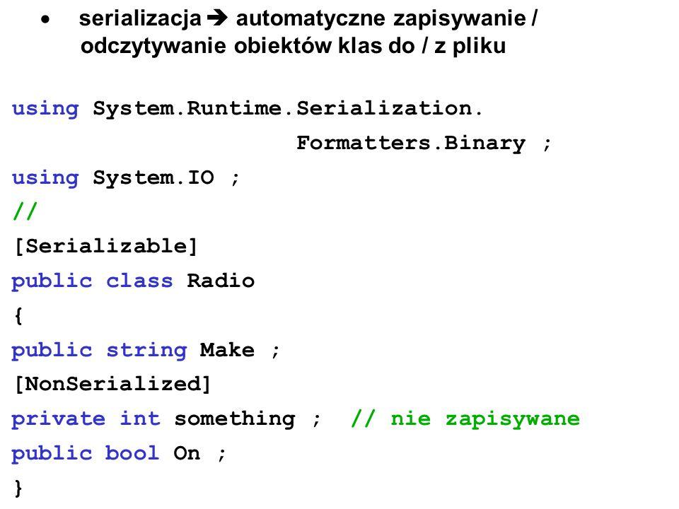 serializacja automatyczne zapisywanie / odczytywanie obiektów klas do / z pliku using System.Runtime.Serialization. Formatters.Binary ; using System.I