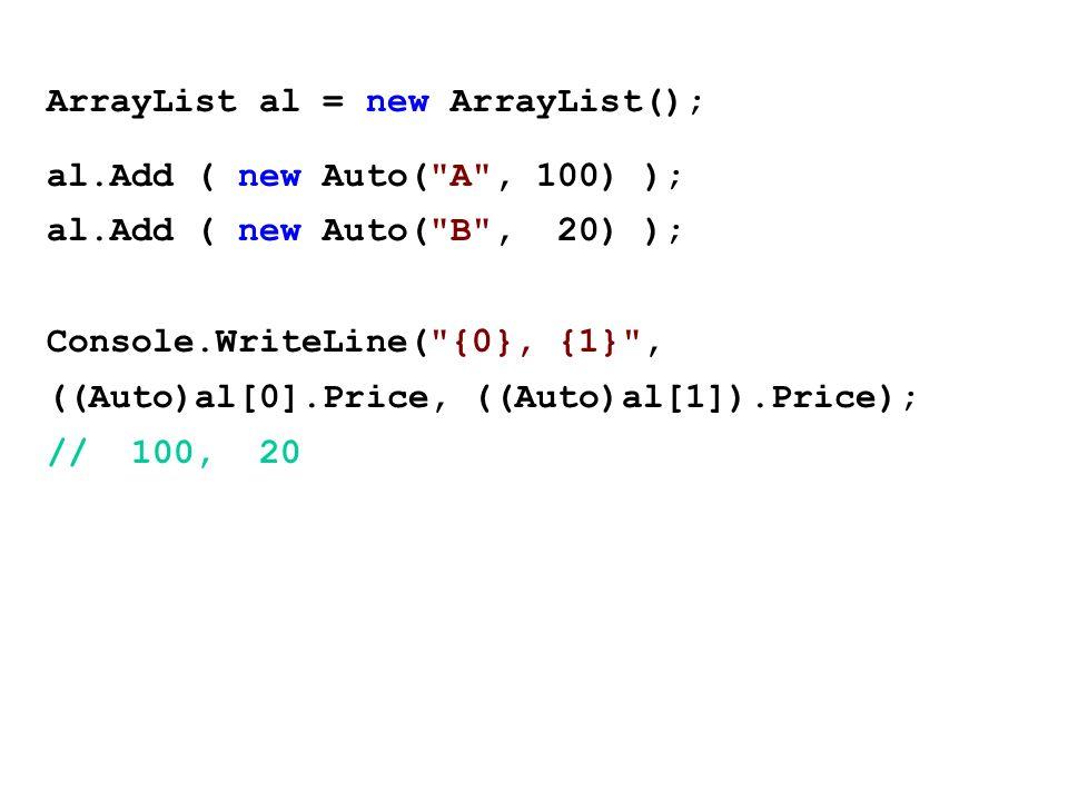 ArrayList al = new ArrayList(); al.Add ( new Auto(