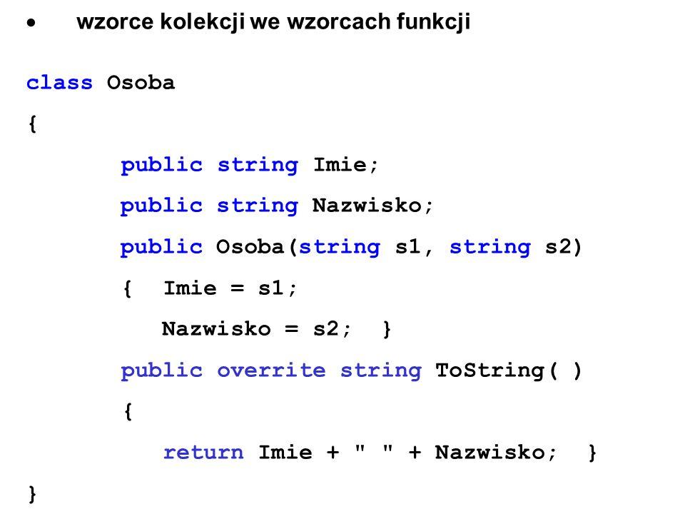 wzorce kolekcji we wzorcach funkcji class Osoba { public string Imie; public string Nazwisko; public Osoba(string s1, string s2) {Imie = s1; Nazwisko