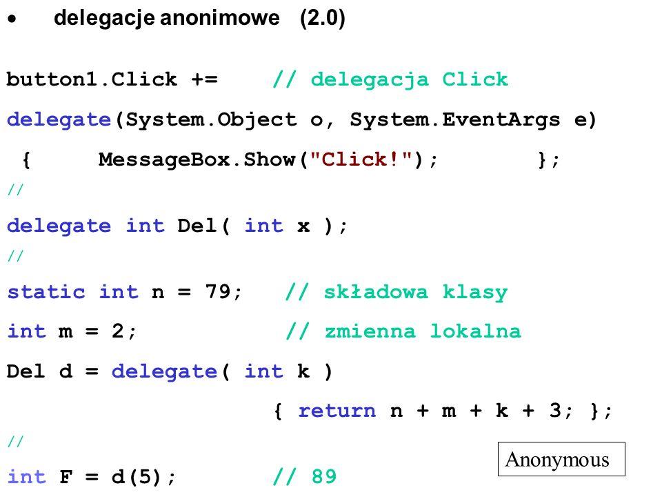 delegacje anonimowe (2.0) button1.Click += // delegacja Click delegate(System.Object o, System.EventArgs e) { MessageBox.Show(