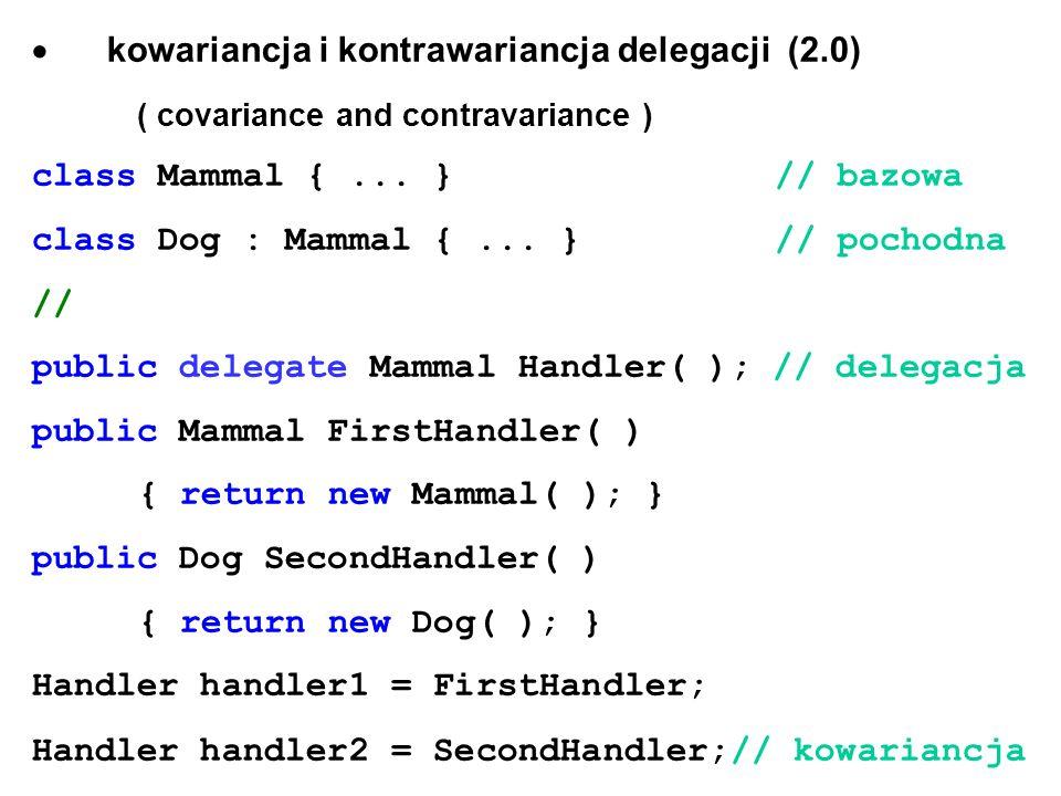 kowariancja i kontrawariancja delegacji (2.0) ( covariance and contravariance ) class Mammal {... } // bazowa class Dog : Mammal {... } // pochodna //