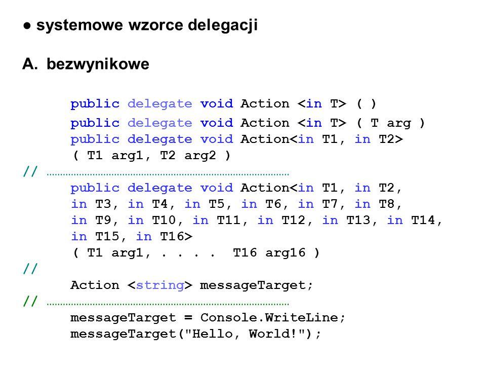 systemowe wzorce delegacji A.bezwynikowe public delegate void Action ( ) public delegate void Action ( T arg ) public delegate void Action ( T1 arg1,