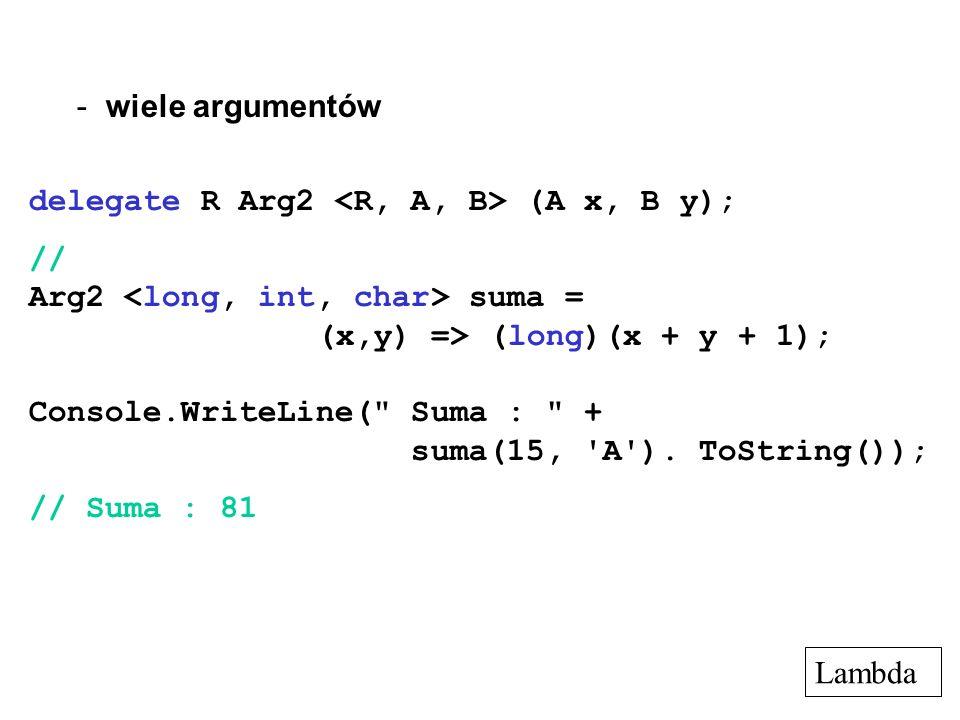 - wiele argumentów delegate R Arg2 (A x, B y); // Arg2 suma = (x,y) => (long)(x + y + 1); Console.WriteLine(